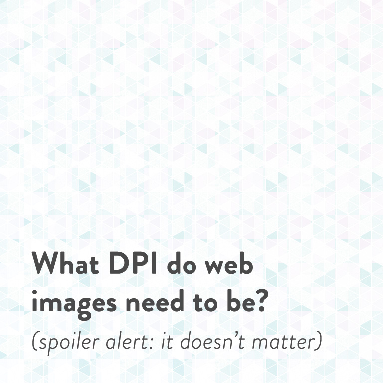 What DPI Do Web Images Need To Be Spoiler Alert It Doesnt Matter